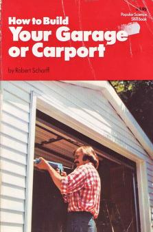 How to Build Your Own Garage or Carport by Robert Scharff